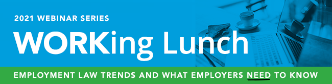 WORKing Lunch Labor & Employment Webinar Series